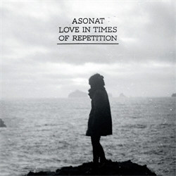 Asonat - Love In Times Of Repetition (2012)