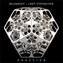 Balkansky & Loop Stepwalker - Adhesion (2011)