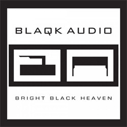 Blaqk Audio - Bright Black Heaven (2012)