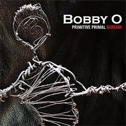 Bobby O - Primitive Primal Scream (2012)
