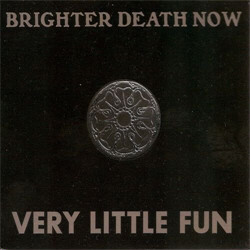 Brighter Death Now - Very Little Fun (3CD) (2011)