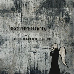 Brotherhood - Turn The Gold To Chrome (2012)