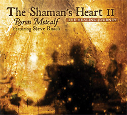 Byron Metcalf Feat Steve Roach - The Shamans Heart II (2011)