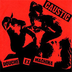 Caustic - Douche Ex Machina (2011)