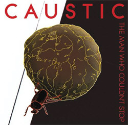 Caustic - The Man Who Couldn't Stop (2012)