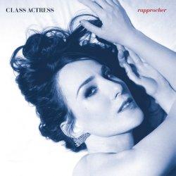 Class Actress - Rapprocher (2011)