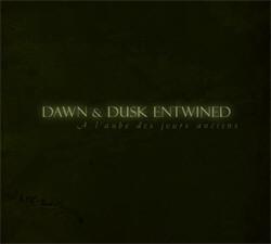 Dawn & Dusk Entwined - A L'aube Des Jours Anciens (2011)