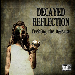 Decayed Reflection - Feeding The Disease (2011)