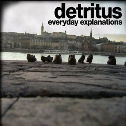 Detritus - Everyday Explanations (2011)