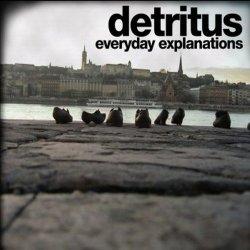 Detritus - Everyday Explanations (2011)