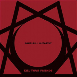 Douglas J. McCarthy - Kill Your Friends (2CD) (2012)
