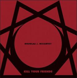Douglas J. McCarthy - Kill Your Friends (2CD) (2012)