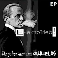 E-lektrotrieb! - Ungehorsam Und Ruhelos (EP) (2012)