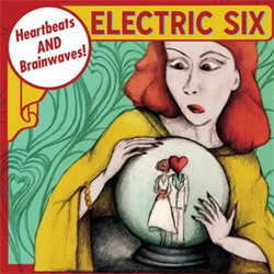 Electric Six - Heartbeats and Brainwaves (2011)