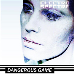 Electro Spectre - Dangerous Game (2012)
