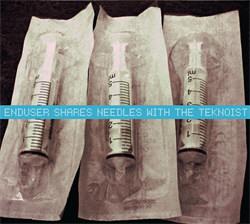Enduser / Needle Sharing / The Teknoist - Enduser Shares Needle With The Teknoist (2012)