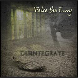 Fake The Envy - Disintegrate (2012)