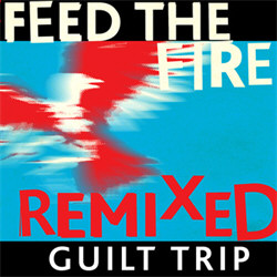 Guilt Trip - Feed The Fire Remixed (EP) (2012)