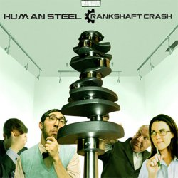 Human Steel - Crankshaft Crash (2011)