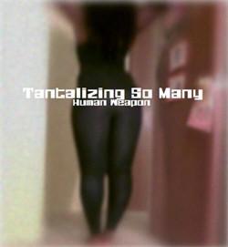 Human Weapon - Tantalizing So Many (2012)