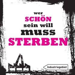 Industriegebiet - Wer Schön Sein Will Muss Sterben (2011)