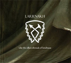 Larrnakh - Like the Silken Shrouds of Loneliness (2011)