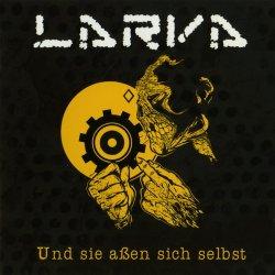 Larva - Und Sie Assen Sich Selbst (2011)