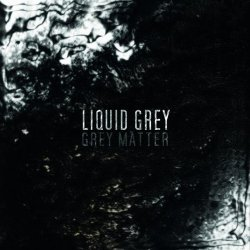Liquid Grey - Grey Matter (2011)