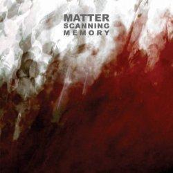 Matter - Scanning Memory (2011)