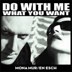 Mona Mur & En Esch - Do With Me What You Want (German Version) (2012)