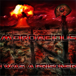 Mordacious - I Was A Prisoner (2011)