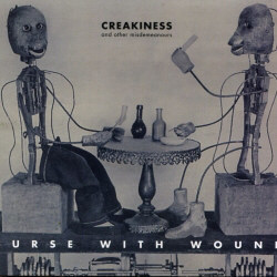 Nurse With Wound - Creakiness And Other Misdemeanours (2012)