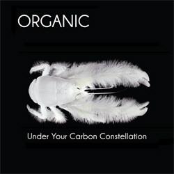 Organic - Under Your Carbon Constellation (2012)