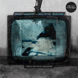 Prager Handgriff - Arglistige Taeuschung (Limited Edition) (2011)