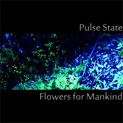Pulse State - Flowers For Mankind (EP) (2012)