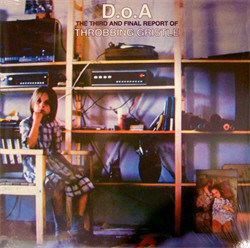 Throbbing Gristle - D.O.A. The Third And Final Report Of Throbbing Gristle (Remastered) (2011)