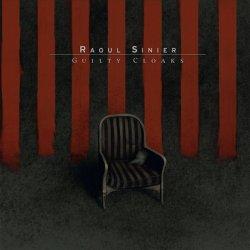 Raoul Sinier - Guilty Cloaks (2011)