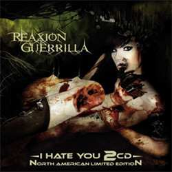 Reaxion Guerrilla - I Hate You (North American 2CD Limited Edition) (2011)