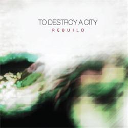 To Destroy A City - Rebuild (2012)