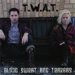 T.W.A.T. - Blood, Sweat And Teargas (2011)