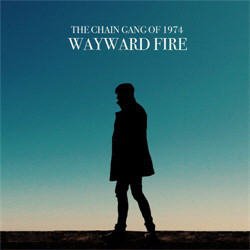 The Chain Gang Of 1974 - Wayward Fire (2011)