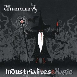 The Gothsicles - Industrialites & Magic (2011)