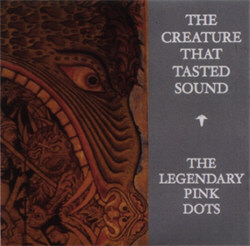The Legendary Pink Dots - The Creature That Tasted Sound (2012)