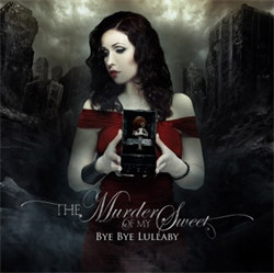 The Murder Of My Sweet - Bye Bye Lullaby (2012)