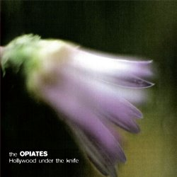 The Opiates - Hollywood Under The Knife (2011)