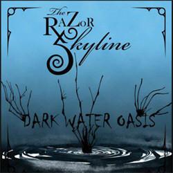 The Razor Skyline - Dark Water Oasis (2012)