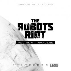 VA - The Robots Riot: Poltron Invaders (2011)