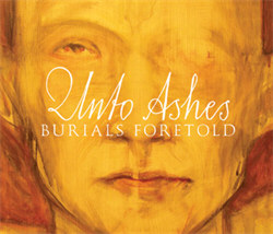 Unto Ashes - Burials Foretold (2012)