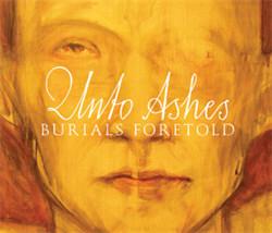 Unto Ashes - Burials Foretold (2012)