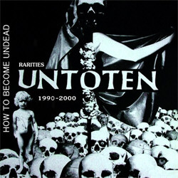 Untoten - How To Become Undead - Rarities 1990-2000 (Limited Edition) (2012)